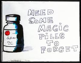 Need some magic pills to forget