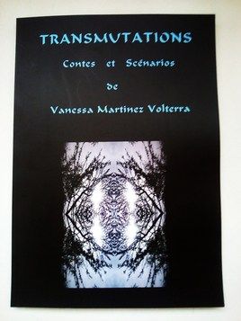 """LIVRE """"TRANSMUTATIONS"""" contes et scénarios de Vanessa Martinez/ 141 pages."""